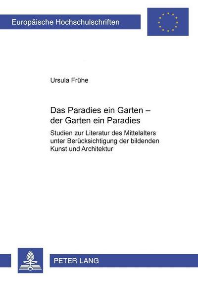 Das Paradies ein Garten - der Garten ein Paradies