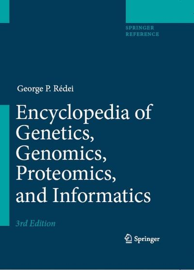 Encyclopedia of Genetics, Genomics, Proteomics, and Informatics / Encyclopedia of Genetics, Genomics, Proteomics, and Informatics