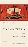 Tarantella oder Hölderlin tanzt: Roman