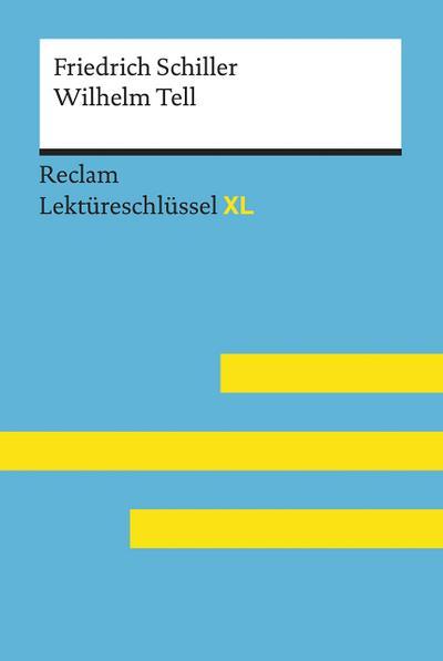 Wilhelm Tell von Friedrich Schiller: Lektüreschlüssel mit Inhaltsangabe, Interpretation, Prüfungsaufgaben mit Lösungen, Lernglossar