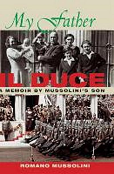My Father II Duce: A Memoir by Mussolini's Son