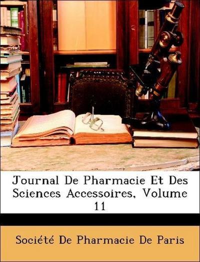 Journal De Pharmacie Et Des Sciences Accessoires, Volume 11