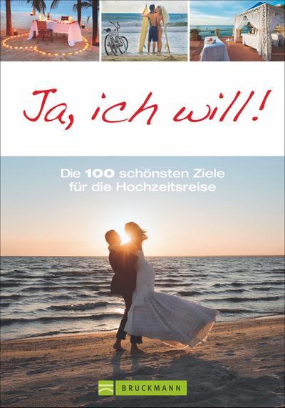 Ja, ich will!; 100 Reiseideen für unvergessliche Flitterwochen; Deutsch