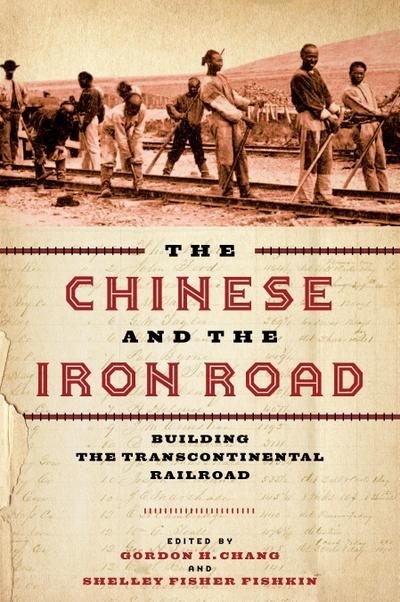 The Chinese and the Iron Road: Building the Transcontinental Railroad