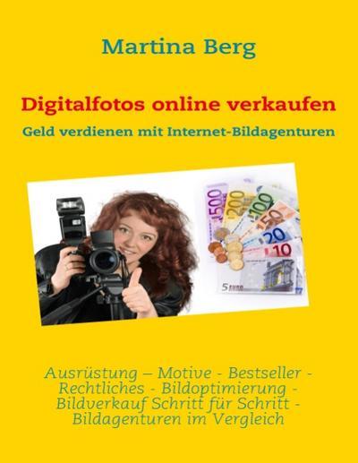Digitalfotos online verkaufen: Geld verdienen mit Internet-Bildagenturen - Books On Demand - Taschenbuch, Deutsch, Martina Berg, Geld verdienen mit Internet-Bildagenturen, Geld verdienen mit Internet-Bildagenturen