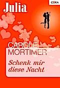 Schenk mir diese Nacht - Carole Mortimer