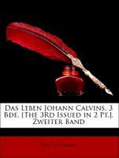Das Leben Johann Calvins. 3 Bde. [The 3Rd Issued in 2 Pt.]. Zweiter Band