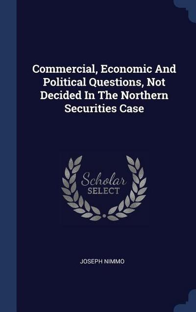 Commercial, Economic and Political Questions, Not Decided in the Northern Securities Case