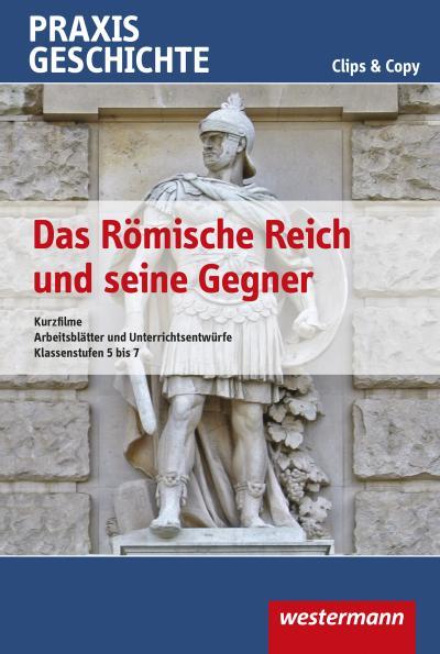 Praxis Geschichte - Clips & Copy - Das Römische Reich und seine Gegner, DVD-ROM