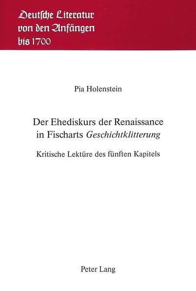 Der Ehediskurs der Renaissance in Fischarts 'Geschichtklitterung'