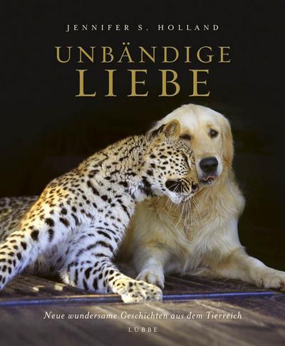 Unbändige Liebe; Neue wundersame Geschichten aus dem Tierreich; Übers. v. Mill, Maria; Deutsch