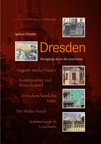 Dresden; Rundgänge durch die Geschichte; Spurensuche; Deutsch; 30 farb. Fotos, 130 schw.-w. Fotos