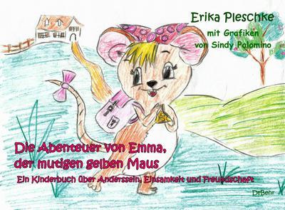Die Abenteuer von Emma, der mutigen gelben Maus - Ein Kinderbuch über Anderssein, Einsamkeit und Freundschaft