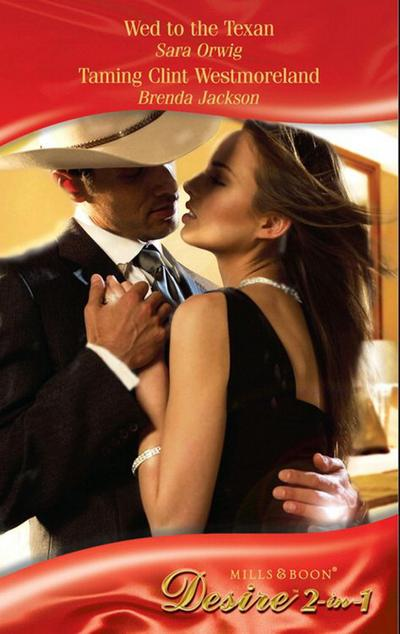 Wed to the Texan / Taming Clint Westmoreland: Wed to the Texan (Platinum Grooms, Book 3) / Taming Clint Westmoreland (Mills & Boon Desire)