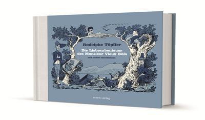 Die Liebesabenteuer des Monsieur Vieux Bois und andere Geschichten