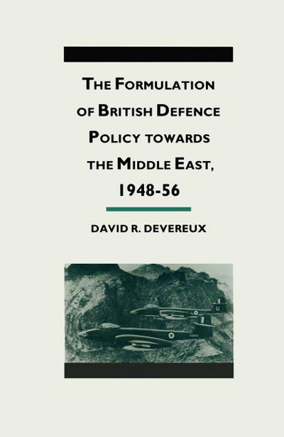 The Formulation of British Defense Policy Towards the Middle East, 1948-56