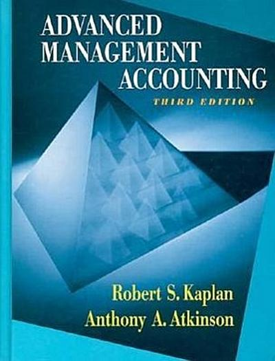 Advanced Management Accounting (Robert S. Kaplan Series in Management Accounting)