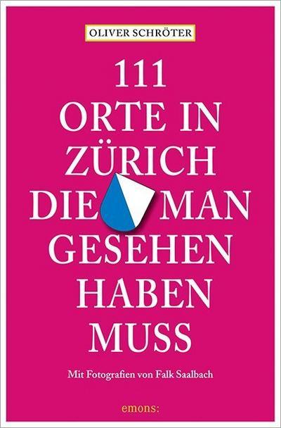 111 Orte in Zürich, die man gesehen haben muss; 111 Orte ...; Fotos v. Saalbach, Falk; Deutsch; Mit zahlreichen Abbildungen