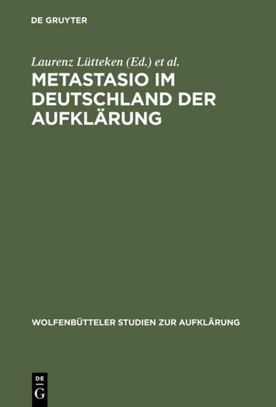 Metastasio im Deutschland der Aufklärung: Bericht über das Symposion Potsdam 2002 (Wolfenbütteler Studien zur Aufklärung, Band 28)