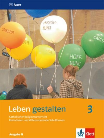 Leben gestalten 3. Schülerbuch 9./10. Schuljahr. Ausgabe N für Realschulen und differenzierende Schulformen