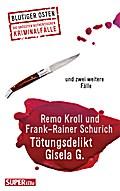 Tötungsdelikt Gisela G.: und zwei weitereFälle (Blutiger Osten)