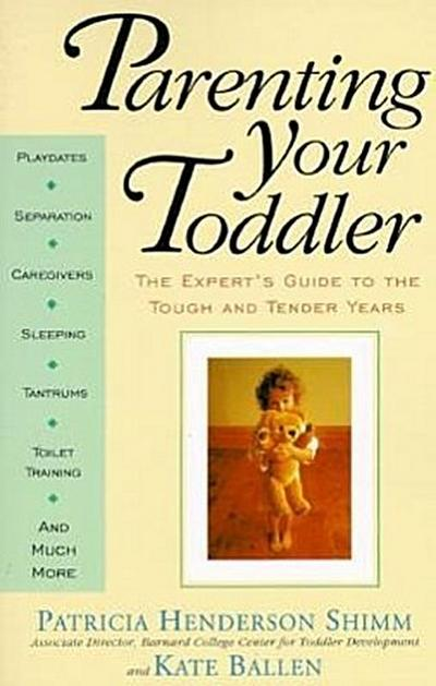 Parenting Your Toddler: The Expert's Guide to the Tough and Tender Years