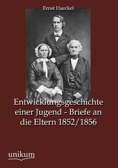 Entwicklungsgeschichte einer Jugend - Briefe an die Eltern 1852/1856