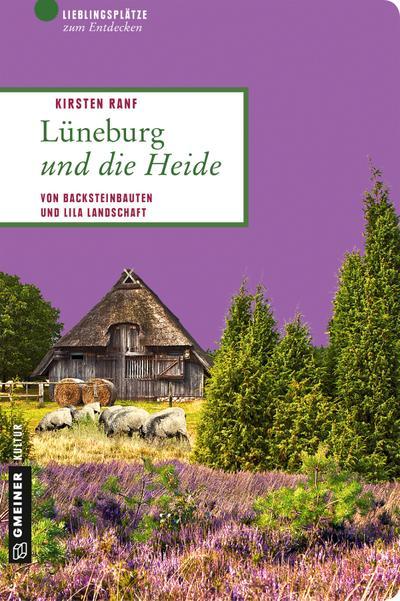 Lüneburg und die Heide; Von Backsteinbauten und lila Landschaft; Lieblingsplätze im GMEINER-Verlag; Deutsch; 80 farbige Abbildungen