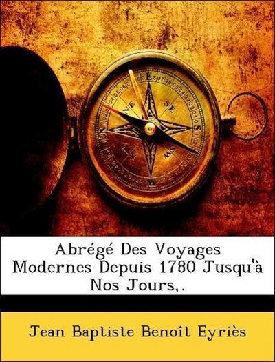 Abrégé Des Voyages Modernes Depuis 1780 Jusqu'à Nos Jours,.
