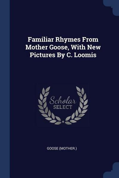 Familiar Rhymes from Mother Goose, with New Pictures by C. Loomis