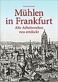 Mühlen in Frankfurt; Alte Arbeitswelten neu e ...