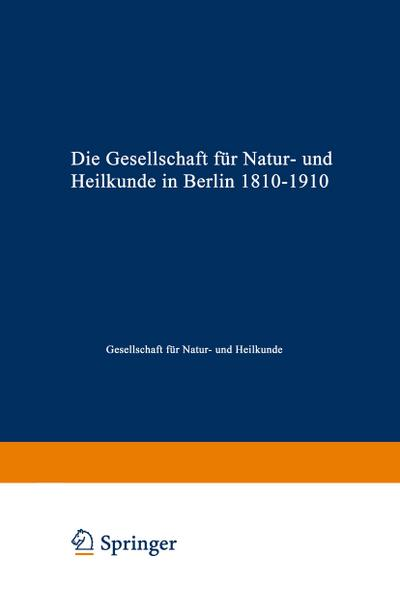 Die Gesellschaft fur Natur- und Heilkunde in Berlin 1810-1910