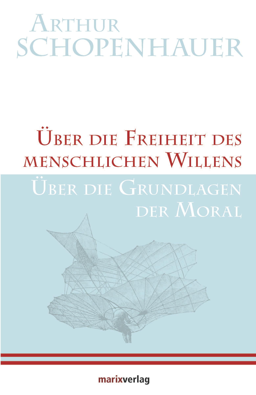 Arthur Schopenhauer , Über die Freiheit des menschlichen Wil ... 9783865393890