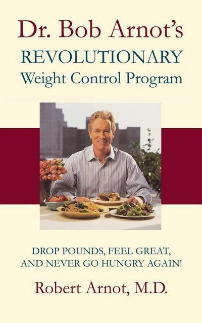 Dr. Bob Arnot's Revolutionary Weight Control