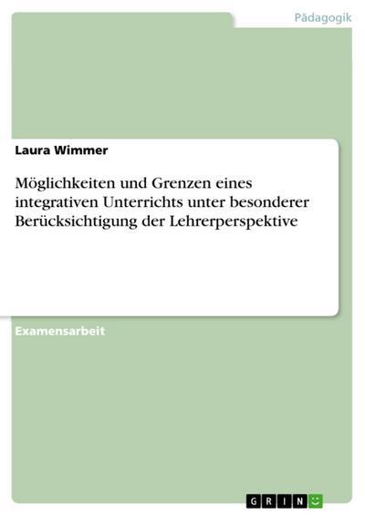 Möglichkeiten und Grenzen eines integrativen Unterrichts unter besonderer Berücksichtigung der Lehrerperspektive