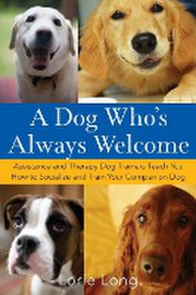 Dog Who's Always Welcome: Assistance and Therapy Dog Trainers Teach You How to Socialize and Train Your Companion Dog