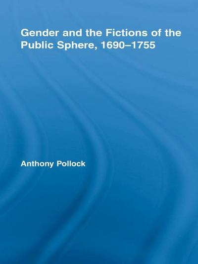 Gender and the Fictions of the Public Sphere, 1690-1755