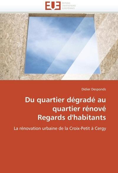 Du quartier dégradé au quartier rénové  Regards d'habitants - Didier Desponds