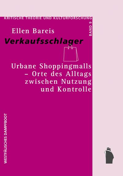 Verkaufsschlager; Urbane Shoppingmalls - Orte des Alltags zwischen Nutzung und Kontrolle   ; Deutsch;