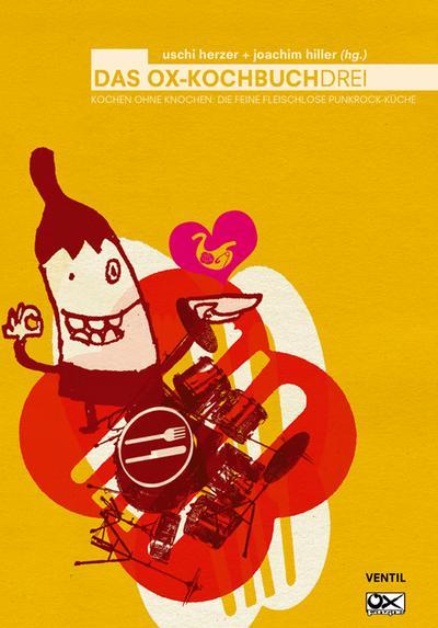 OX-Kochbuch 3, Das: Kochen ohne Knochen - Die feine fleischfreie Punkrock-Küche