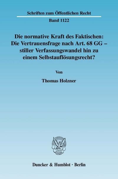 Die normative Kraft des Faktischen: Die Vertrauensfrage nach Art. 68 GG - stiller Verfassungswandel hin zu einem Selbstauflösungsrecht?