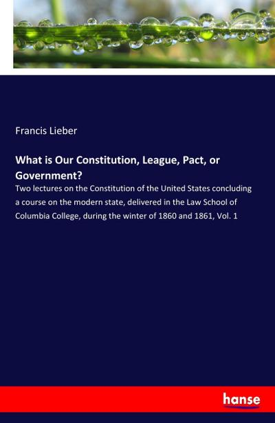 What is Our Constitution, League, Pact, or Government?