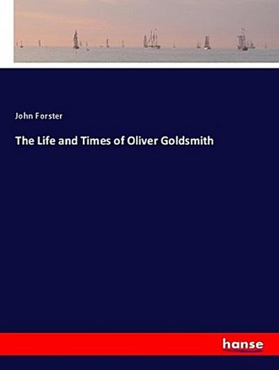 The Life and Times of Oliver Goldsmith