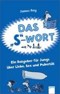 Das S-Wort; Ein Ratgeber für Jungs über Liebe, Sex und Pubertät   ; Sachbuch ab 12; Aus d. Engl. v. Seeberg, Helen;