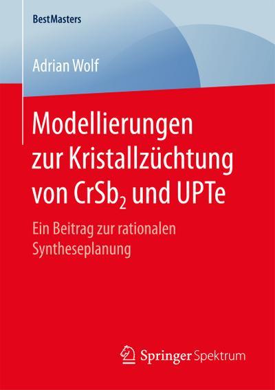 Modellierungen zur Kristallzüchtung von CrSb2 und UPTe