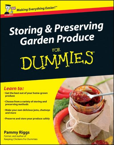 Storing and Preserving Garden Produce For Dummies, UK Edition