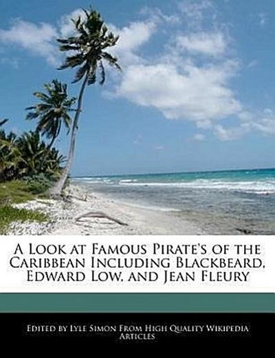 A Look at Famous Pirate's of the Caribbean Including Blackbeard, Edward Low, and Jean Fleury