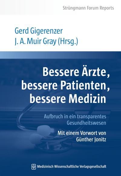 Bessere Ärzte, bessere Patienten, bessere Medizin. Aufbruch in ein transparentes Gesundheitswesen: Mit einem Vorwort von Günther Jonitz. Strüngmann Forum Reports