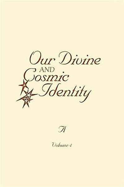 Our Divine and Cosmic Identity, Volume 4