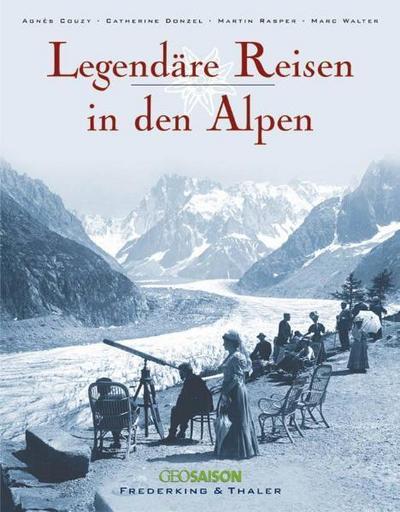 Legendäre Reisen in den Alpen